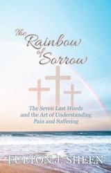 The Rainbow of Sorrow - Fulton J. Sheen - Bishop Sheen Today (Paperback)