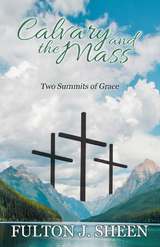 Calvary and the Mass: Two Summits of Grace - Fulton J. Sheen - Bishop Sheen Today (Paperback)