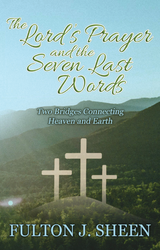The Lord's Prayer and the Seven Last Words: Two Bridges Connecting Heaven and Earth - Fulton J. Sheen - Bishop Sheen Today (paperback)