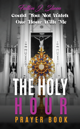 The Holy Hour Prayerbook: Could You Not Watch One Hour With Me - Fulton J. Sheen - Bishop Sheen Today (Paperback)