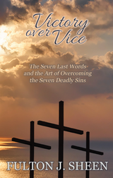 Victory Over Vice: The Seven Last Words and the Art of Overcoming the Seven Deadly Sins - Fulton J. Sheen - Bishop Sheen Today (Paperback)
