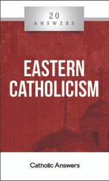 'Eastern Catholicism' - Fr. Dcn. Daniel Dozier - 20 Answers - Catholic Answers (Booklet)