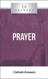 'Prayer' - Fr. Hugh Barbour & Fr. Sebastian Walshe - 20 Answers - Catholic Answers (Booklet)