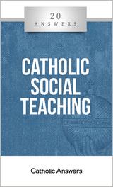 'Catholic Social Teaching' - Mark Brumley - 20 Answers - Catholic Answers (Booklet)