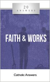 'Faith & Works' - Jimmy Akin - 20 Answers - Catholic Answers (Booklet)