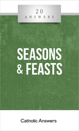 'Seasons and Feasts' - Michelle Arnold - 20 Answers - Catholic Answers (Booklet)