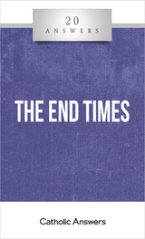 'The End Times' - Jimmy Akin - 20 Answers - Catholic Answers (Booklet)