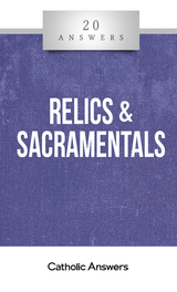 'Relics & Sacramentals' - Shaun McAfee - 20 Answers - Catholic Answers (Booklet)