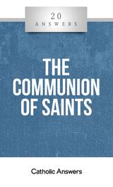'The Communion of Saints' - Karlo Broussard - 20 Answers - Catholic Answers (Booklet)