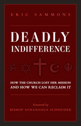 Deadly Indifference: How the Church Lost Her Mission and How We Can Reclaim It - Eric Sammons - Crisis Publications (Paperback)