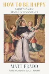How to Be Happy: Saint Thomas' Secret to a Good Life - Matt Fradd - Emmaus Road (Paperback)