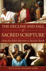 The Decline and Fall of Sacred Scripture: How the Bible Became a Secular Book - Scott Hahn & Benjamin Wiker - Emmaus Road (Paperback)