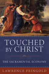 Touched by Christ: The Sacramental Economy - Lawrence Feingold - Emmaus Academic (Hardcover)