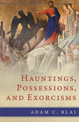 Hauntings, Possessions, and Exorcisms - Adam C. Blai - Emmaus Road (Paperback)