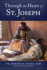 Through the Heart of St. Joseph - Fr Boniface Hicks, OSB - Emmaus Road (Paperback)