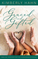 Graced and Gifted: Biblical Wisdom for the Homemaker's Heart - Kimberly Hahn - Emmaus Road (Paperback)