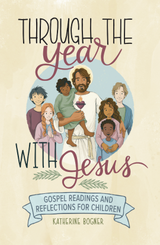 Through the Year with Jesus: Gospel Readings and Reflections for Children - Katherine Bogner - Emmaus Road (Hardcover)