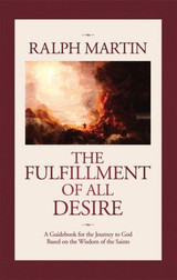 The Fulfillment of All Desire - Ralph Martin - Emmaus Road (Paperback)
