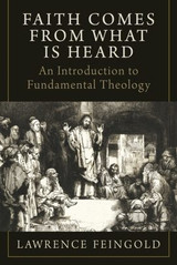 Faith Comes from What Is Heard: An Introduction to Fundamental Theology - Lawrence Feingold - Emmaus Academic (Hardcover)