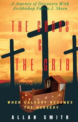 The Cross and the Crib: When Calvary Becomes the Nursery - Allan Smith - Fulton Sheen Today (Paperback)