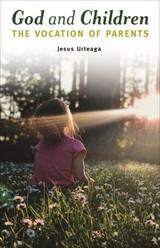 God and Children: The Vocation of Parents - Jesus Urteaga - Scepter (Paperback)