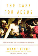 The Case for Jesus: The Biblical and Historical Evidence for Christ - Dr Brant Pitre - Image (Hardcover)