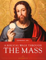 A Biblical Walk Through the Mass - **New Edition**  Dr Edward Sri - Ascension Press (Student Workbook)