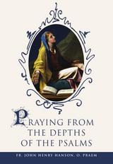 **Pre-Order** Praying from the Depths of the Psalms - Fr. John Henry Hanson. O. PRAEM - Scepter (Paperback)