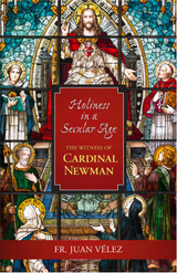 **Pre-Order** Holiness In A Secular Age: The Witness of Cardinal Newman - Fr. Juan R. Velez - Scepter (Paperback)