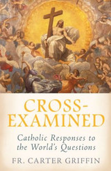 Cross-Examined: Catholic Responses to the World's Questions - Fr Carter Griffin - Emmaus Road Publishing (Paperback)