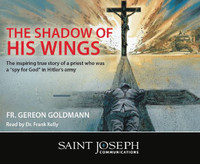The Shadow of His Wings - Fr. Gereron Karl Goldmann (Read by Dr. Frank Kelly) - St Joseph Communications (6 CD Set)