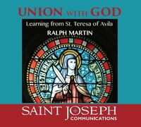 Union with God: Learning from St. Teresa of Avila - Ralph Martin - St Joseph Communications (4 CD Set)