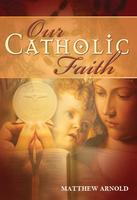 Our Catholic Faith - Matthew Arnold - St Joseph Communications (DVD)