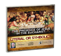 The Presence of Jesus in the Eucharist: Literal or Symbolic