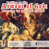 Putting on the Armour of God:  Preparing for Spiritual Combat - Deacon Harold Burke-Sivers (MP3)