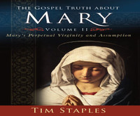 The Gospel Truth About Mary  Volume 2 - Tim Staples - Catholic Answers (6 CD Set)