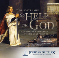 So Help Me God - The Promise and Power of the Sacraments