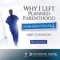 Why I Left Planned Parenthood: From Death to Life - Abby Johnson - Lighthouse Talks (CD)