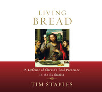 Living Bread - Tim Staples - Catholic Answers (4 CD Set)