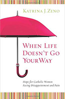 When Life Doesn't Go Your Way - Katrina J. Zeno (Paperback)