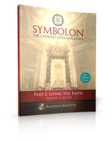 Symbolon: The Catholic Faith Explained - Dr Edward Sri - Augustine Institute (Part 2 - Leader's Guide)