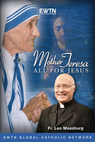 Mother Teresa: All For Jesus - Fr. Leo Maasburg - EWTN - (2 DVD Set)