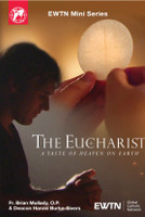 The Eucharist: A Taste of Heaven on Earth - Fr. Brian Mullady O.P. & Deacon Harold Burke-Sivers - EWTN (2 DVD Set)