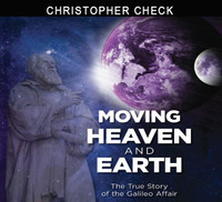 Moving Heaven and Earth: The True Story of the Galileo Affair - Christopher Check - Catholic Answers  (3 CD Set)