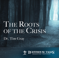 The Roots of the Crisis - Dr. Tim Gray - Lighthouse Talks (CD)