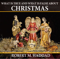 What is True and What is False About Christmas - Robert M. Haddad (MP3)