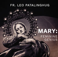 Mary: Feminine Genius - Fr Leo Patalinghug (CD)
