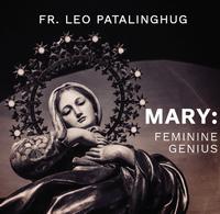 Mary: Feminine Genius - Fr Leo Patalinghug (MP3)