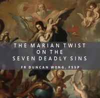The Marian Twist on the Seven Deadly Sins - Fr Duncan Wong, FSSP - Guardians (MP3)