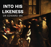 Into His Likeness - Dr Edward Sri (MP3)